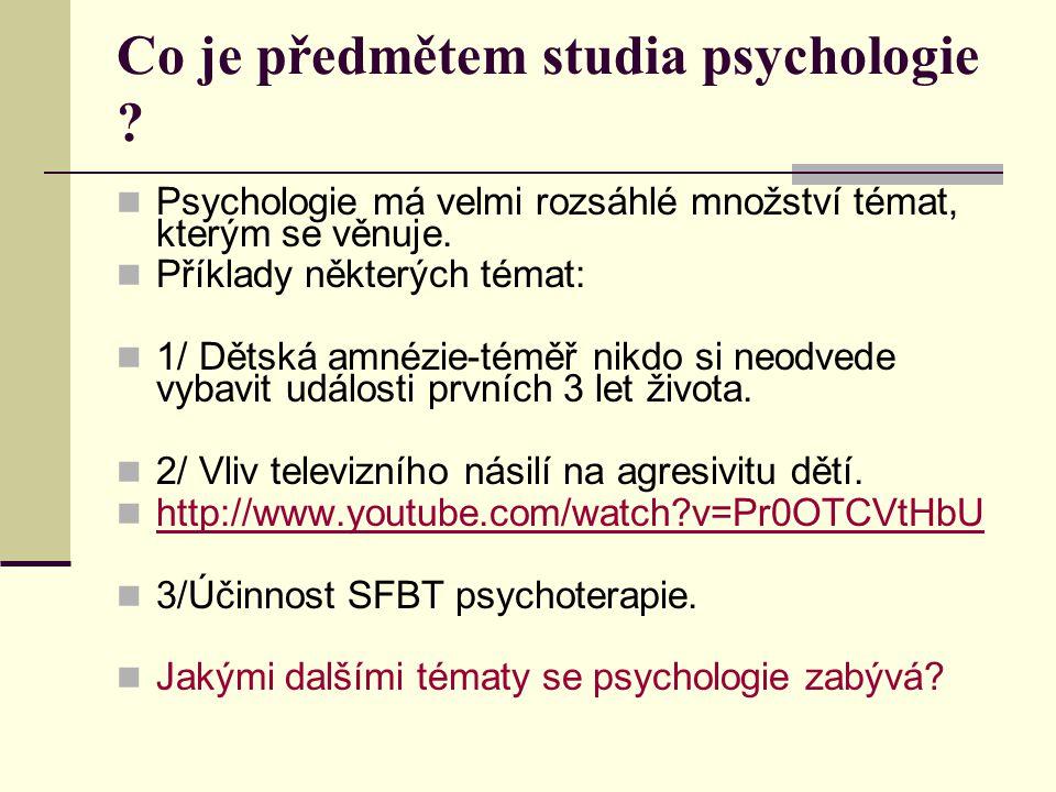 Co je předmětem studia psychologie ? Psychologie má velmi rozsáhlé množství témat, kterým se věnuje. Příklady některých témat: 1/ Dětská amnézie-téměř