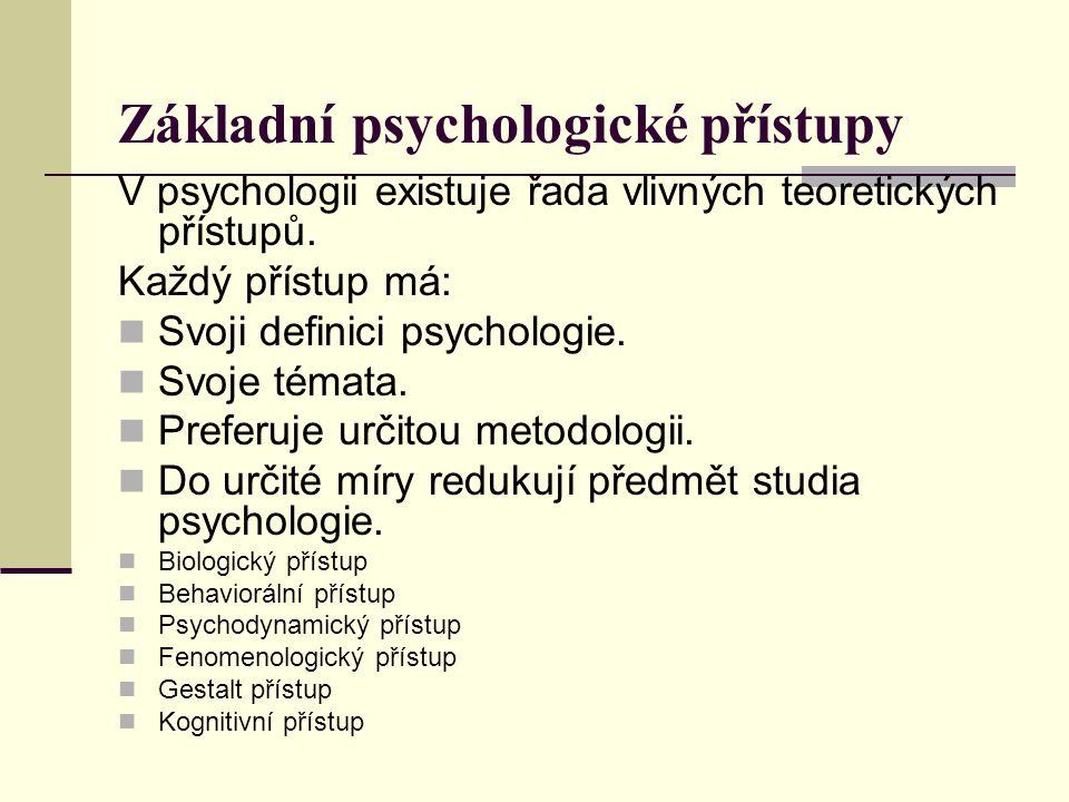 Základní psychologické přístupy V psychologii existuje řada vlivných teoretických přístupů. Každý přístup má: Svoji definici psychologie. Svoje témata