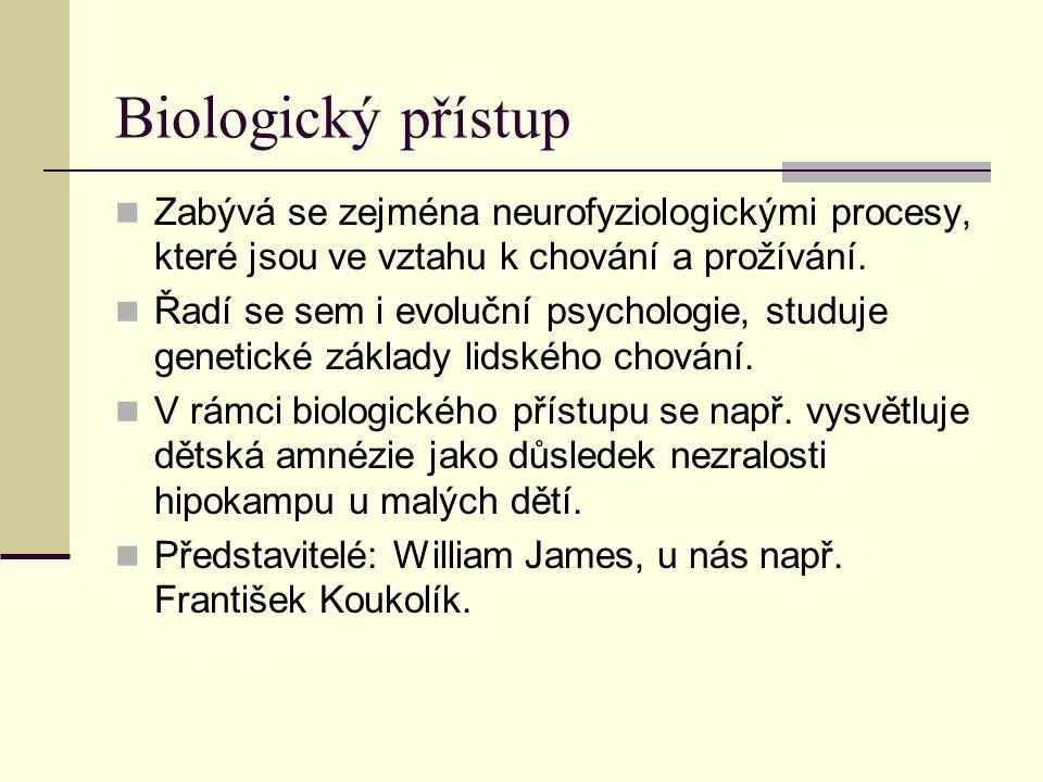 Biologický přístup Zabývá se zejména neurofyziologickými procesy, které jsou ve vztahu k chování a prožívání. Řadí se sem i evoluční psychologie, stud