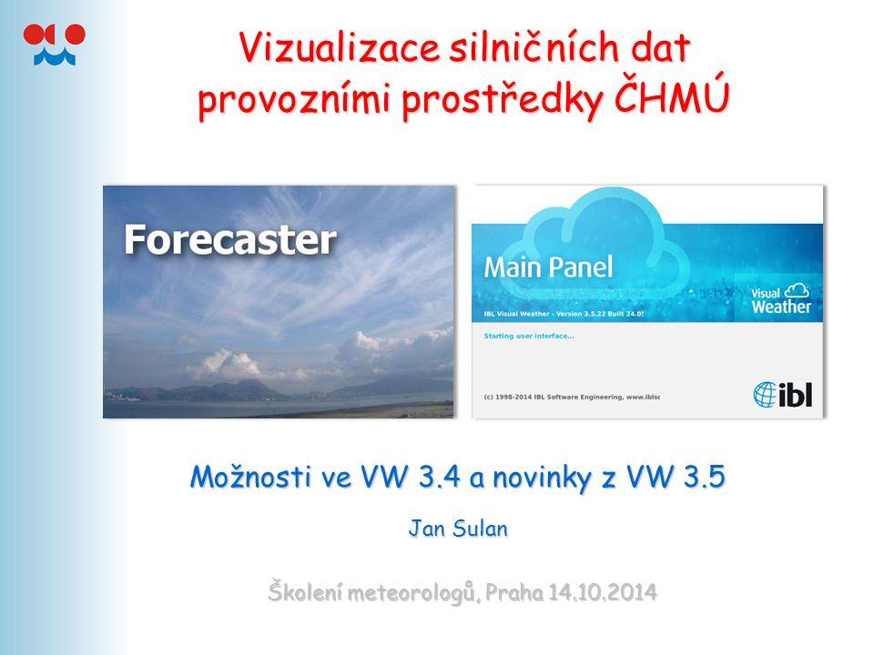 Vizualizace silničních dat provozními prostředky ČHMÚ Možnosti ve VW 3.4 a novinky z VW 3.5 Jan Sulan Školení meteorologů, Praha 14.10.2014