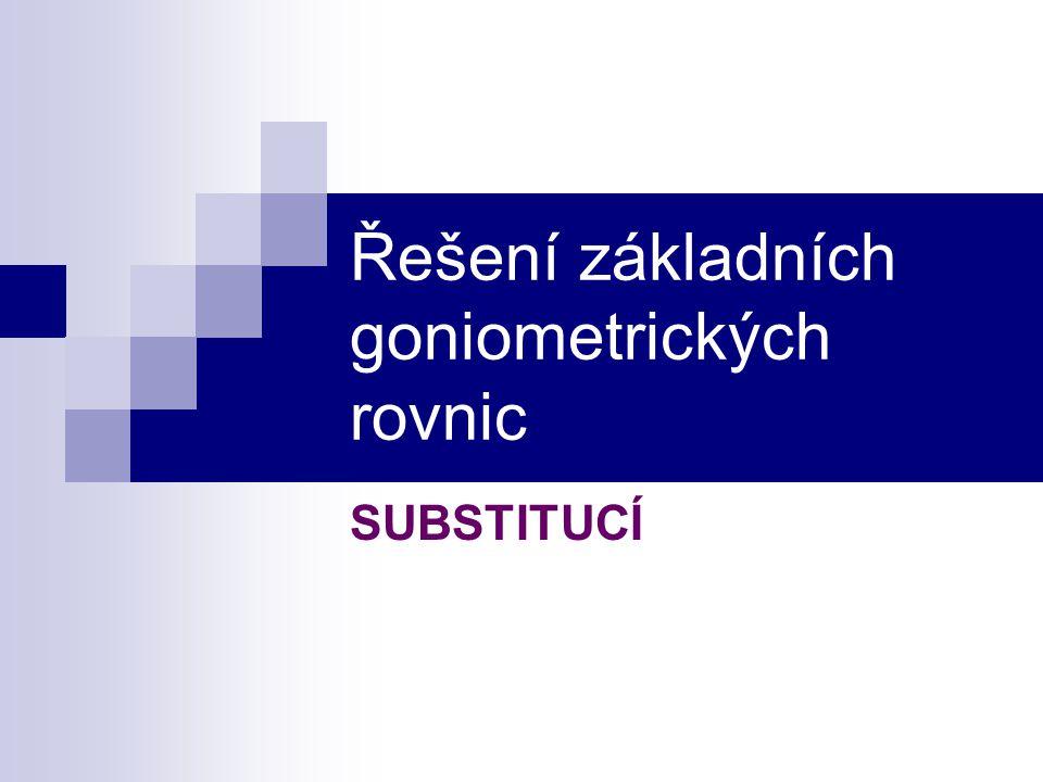 Řešení základních goniometrických rovnic SUBSTITUCÍ