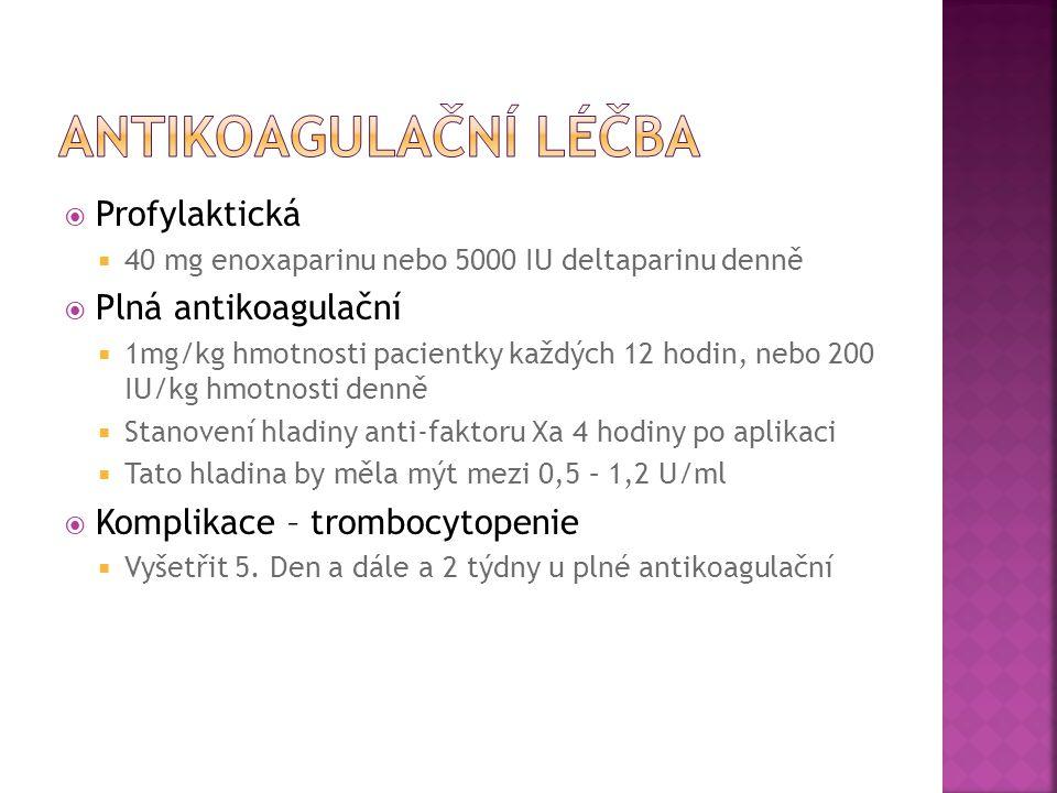  Profylaktická  40 mg enoxaparinu nebo 5000 IU deltaparinu denně  Plná antikoagulační  1mg/kg hmotnosti pacientky každých 12 hodin, nebo 200 IU/kg