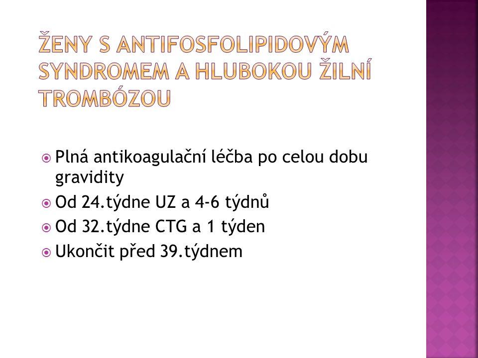  Plná antikoagulační léčba po celou dobu gravidity  Od 24.týdne UZ a 4-6 týdnů  Od 32.týdne CTG a 1 týden  Ukončit před 39.týdnem