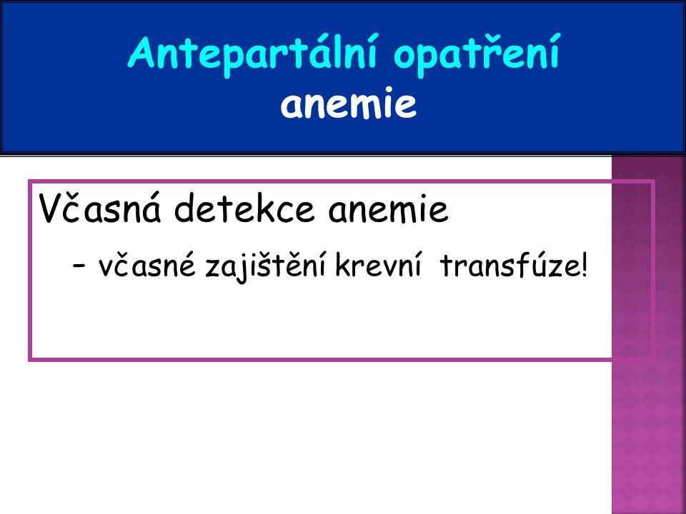 Antepartální opatření anemie Včasná detekce anemie - včasné zajištění krevní transfúze!