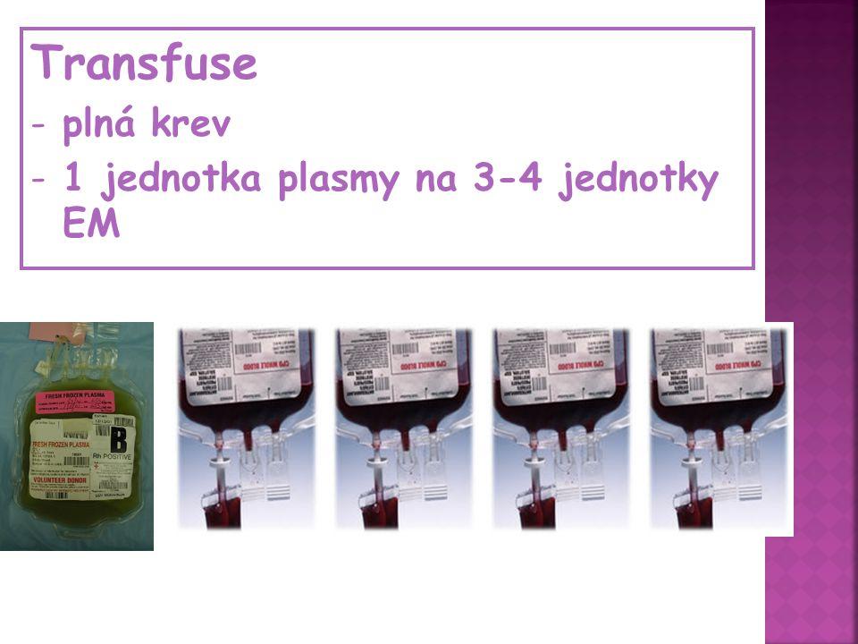 Transfuse -plná krev -1 jednotka plasmy na 3-4 jednotky EM