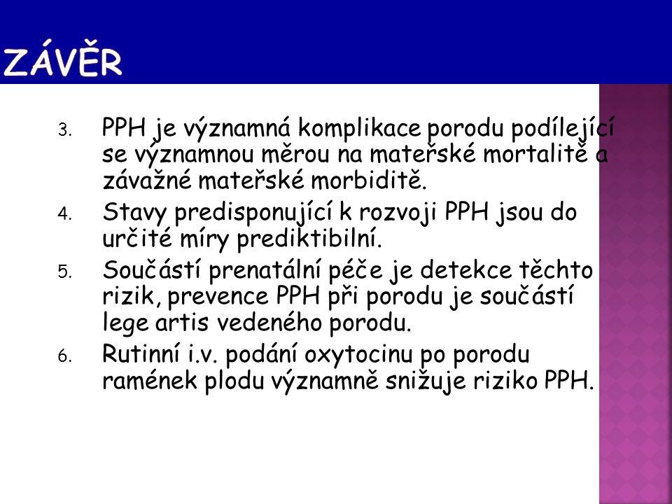 3. PPH je významná komplikace porodu podílející se významnou měrou na mateřské mortalitě a závažné mateřské morbiditě. 4. Stavy predisponující k rozvo