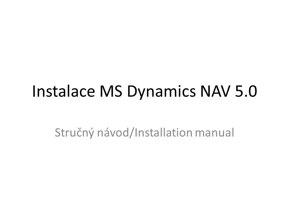 Instalace MS Dynamics NAV 5.0 Stručný návod/Installation manual