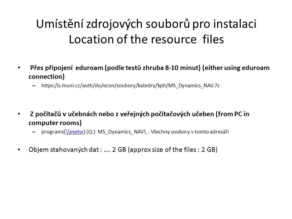 Umístění zdrojových souborů pro instalaci Location of the resource files Přes připojení eduroam (podle testů zhruba 8-10 minut) (either using eduroam connection) – https:/is.muni.cz/auth/do/econ/soubory/katedry/kph/MS_Dynamics_NAV.7z Z počítačů v učebnách nebo z veřejných počítačových učeben (from PC in computer rooms) – programs(\\esetw) (Q:) MS_Dynamics_NAV\..