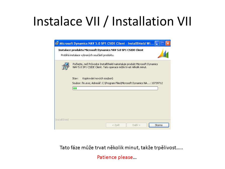 Instalace VII / Installation VII Tato fáze může trvat několik minut, takže trpělivost….. Patience please…