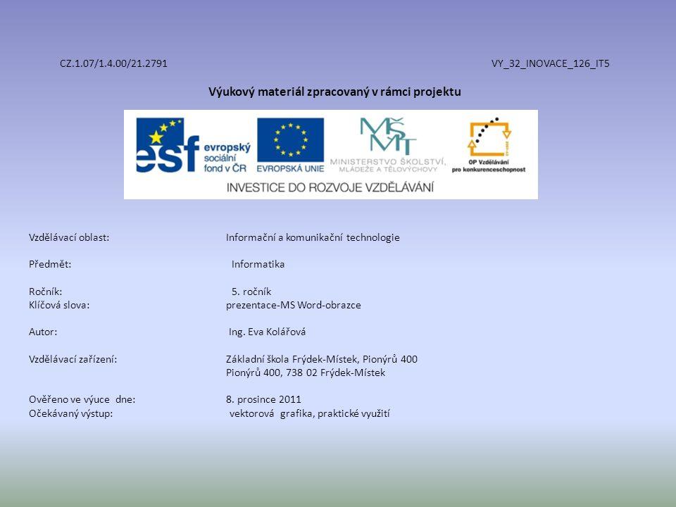 CZ.1.07/1.4.00/21.2791 VY_32_INOVACE_126_IT5 Výukový materiál zpracovaný v rámci projektu Vzdělávací oblast: Informační a komunikační technologie Předmět:Informatika Ročník:5.