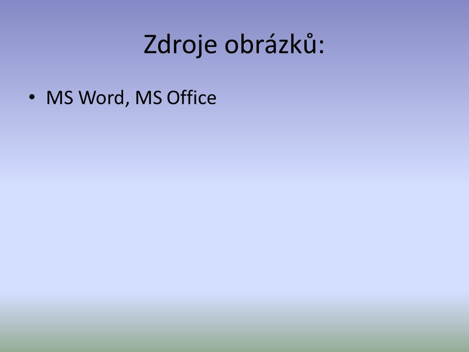Zdroje obrázků: MS Word, MS Office