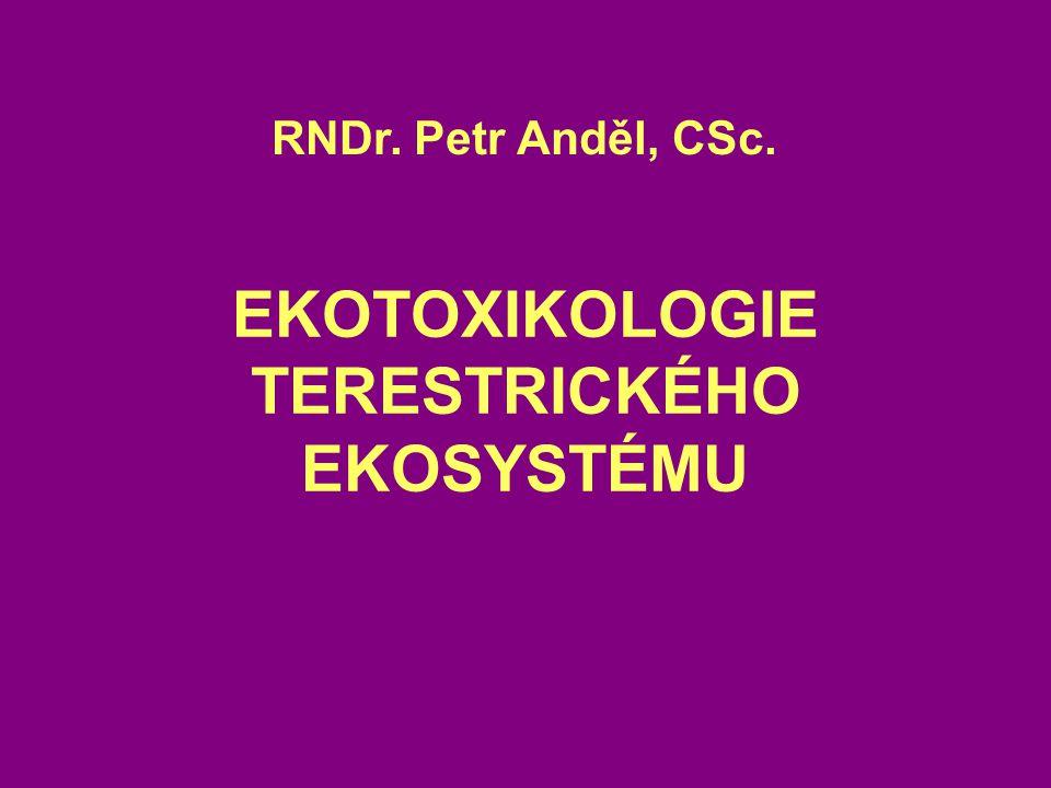 EKOTOXIKOLOGIE TERESTRICKÉHO EKOSYSTÉMU RNDr. Petr Anděl, CSc.