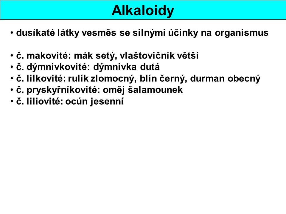 Alkaloidy dusíkaté látky vesměs se silnými účinky na organismus č. makovité: mák setý, vlaštovičník větší č. dýmnivkovité: dýmnivka dutá č. lilkovité: