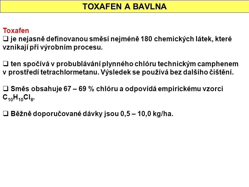 TOXAFEN A BAVLNA Toxafen  je nejasně definovanou směsí nejméně 180 chemických látek, které vznikají při výrobním procesu.  ten spočívá v probubláván