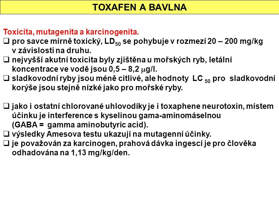 TOXAFEN A BAVLNA Toxicita, mutagenita a karcinogenita.  pro savce mírně toxický, LD 50 se pohybuje v rozmezí 20 – 200 mg/kg v závislosti na druhu. 