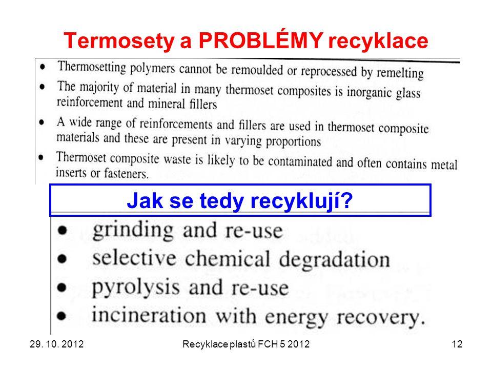 Termosety a PROBLÉMY recyklace 12 Jak se tedy recyklují? 29. 10. 2012Recyklace plastů FCH 5 2012
