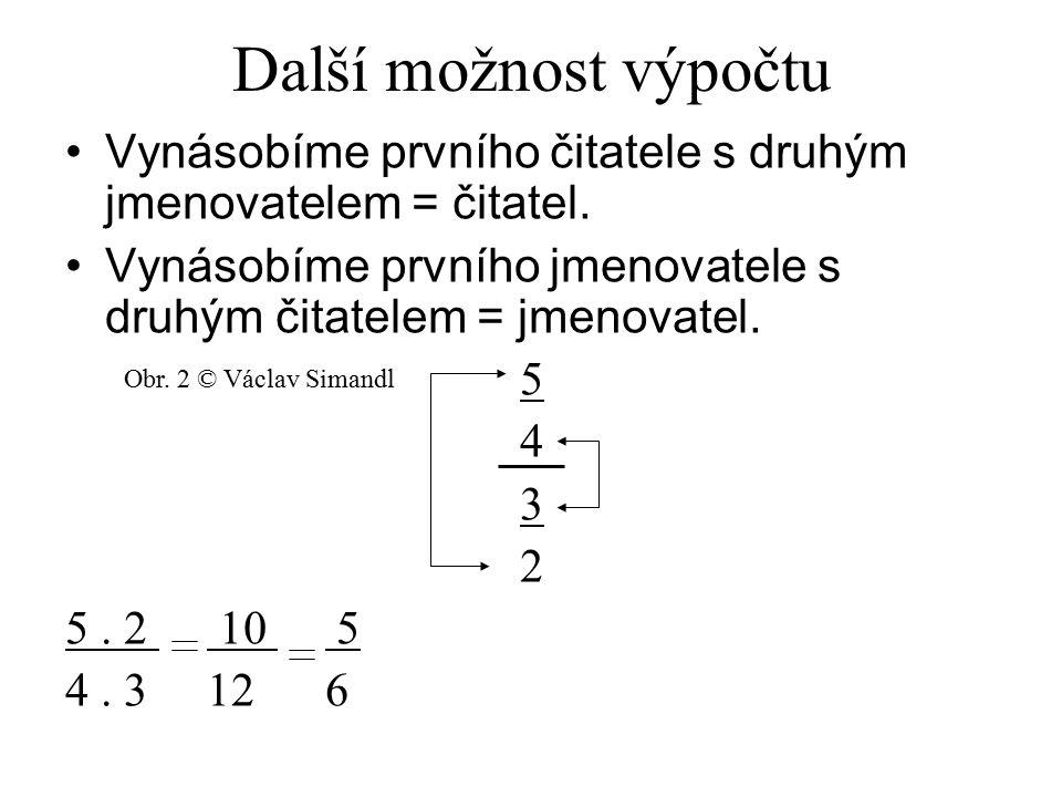 Další možnost výpočtu Vynásobíme prvního čitatele s druhým jmenovatelem = čitatel. Vynásobíme prvního jmenovatele s druhým čitatelem = jmenovatel. 5 4