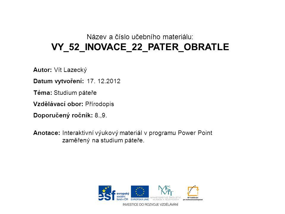 Název a číslo učebního materiálu: VY_52_INOVACE_22_PATER_OBRATLE Anotace:Interaktivní výukový materiál v programu Power Point zaměřený na studium páte