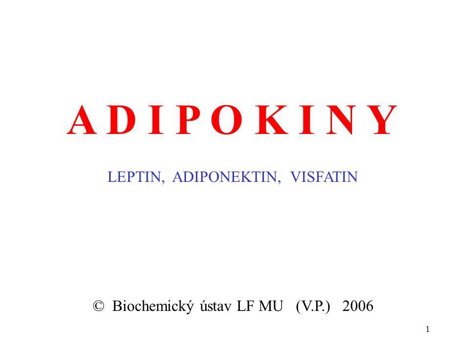 1 LEPTIN, ADIPONEKTIN, VISFATIN © Biochemický ústav LF MU (V.P.) 2006 A D I P O K I N Y