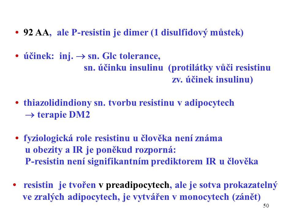50 92 AA, ale P-resistin je dimer (1 disulfidový můstek) účinek: inj.