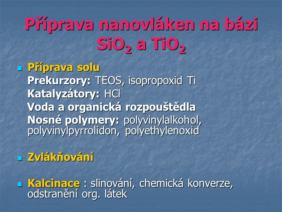Příprava nanovláken na bázi SiO 2 a TiO 2 Příprava solu Příprava solu Prekurzory: TEOS, isopropoxid Ti Prekurzory: TEOS, isopropoxid Ti Katalyzátory: