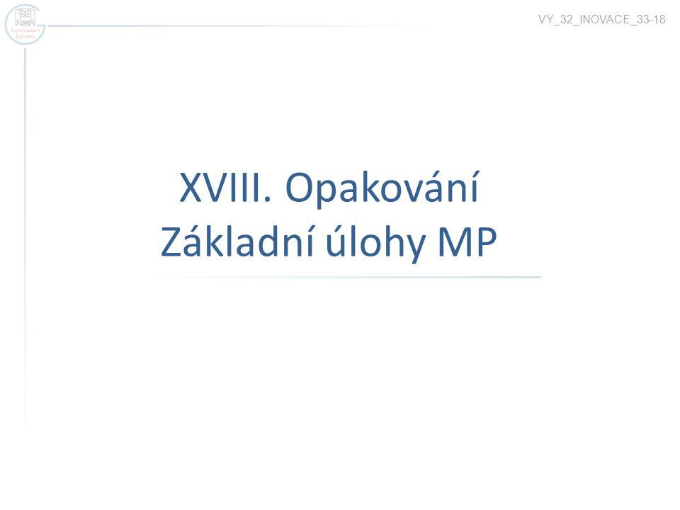 XVIII. Opakování Základní úlohy MP VY_32_INOVACE_33-18