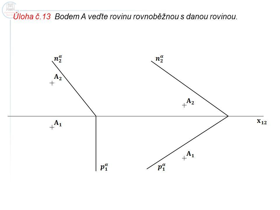 Úloha č.13 Bodem A veďte rovinu rovnoběžnou s danou rovinou.