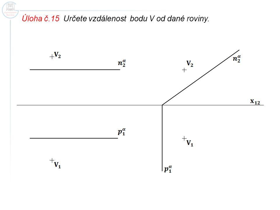 Úloha č.15 Určete vzdálenost bodu V od dané roviny.