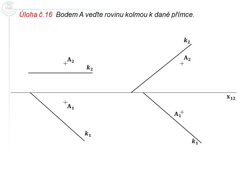 Úloha č.16 Bodem A veďte rovinu kolmou k dané přímce.