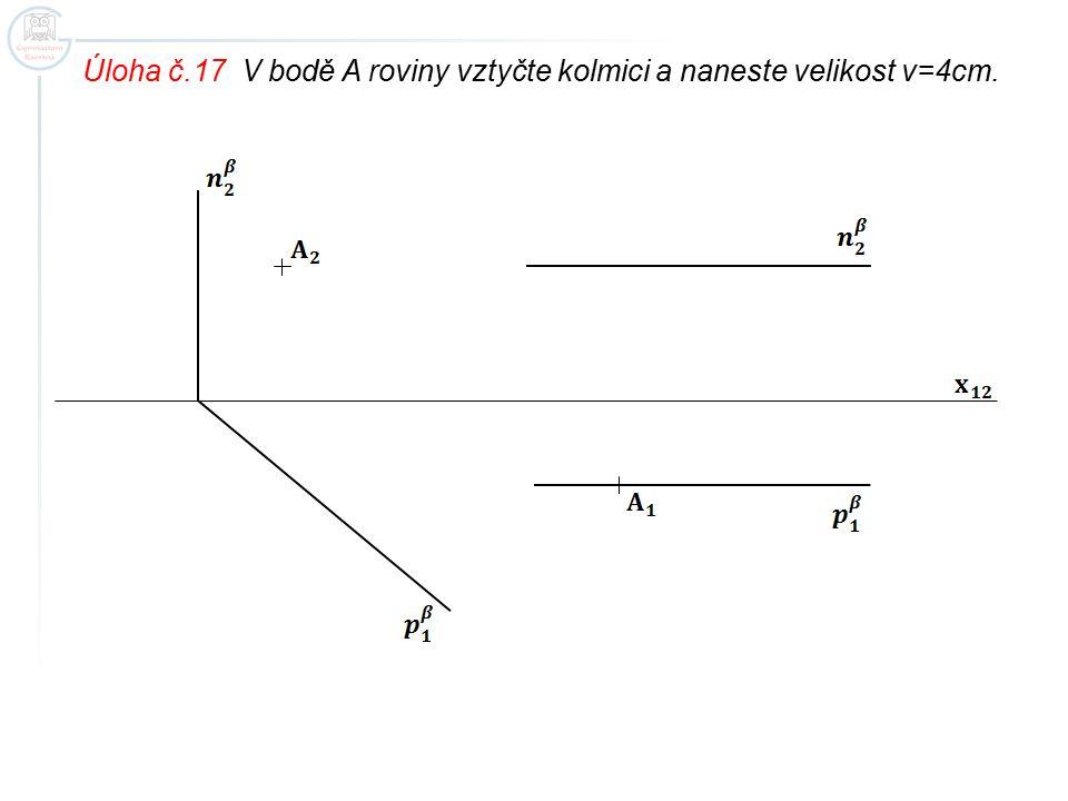 Úloha č.17 V bodě A roviny vztyčte kolmici a naneste velikost v=4cm.