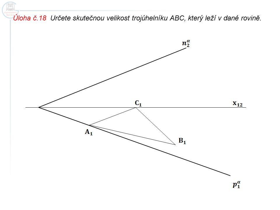 Úloha č.18 Určete skutečnou velikost trojúhelníku ABC, který leží v dané rovině.
