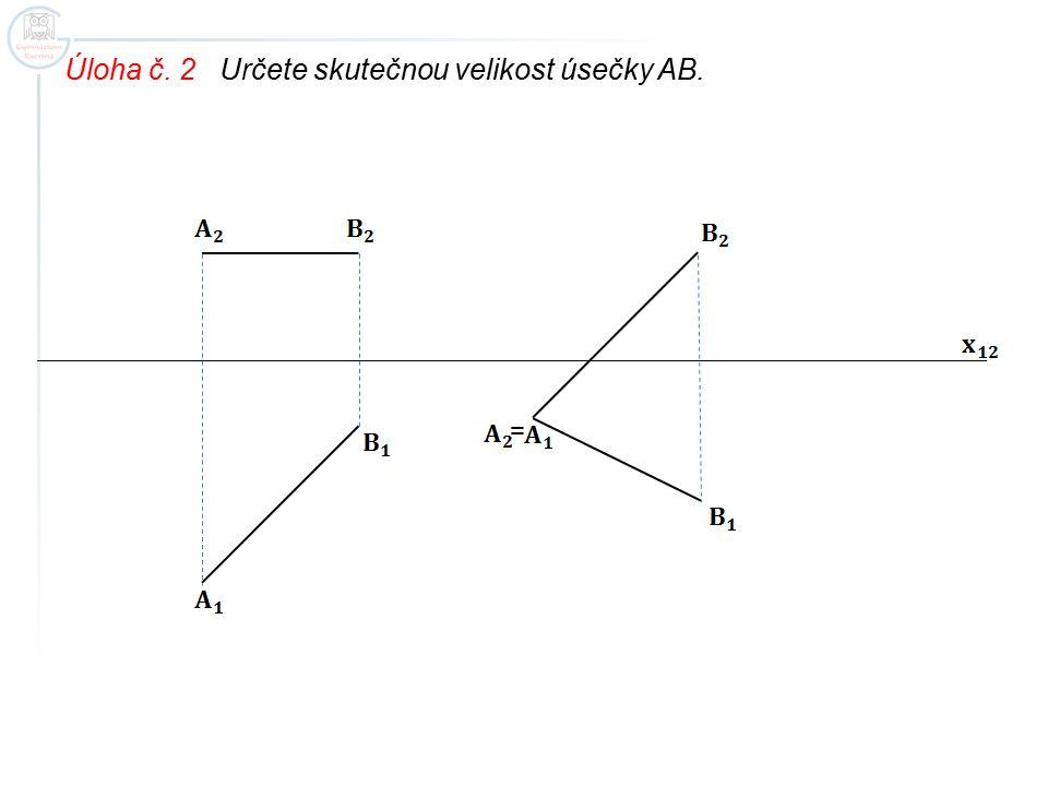 Úloha č. 2 Určete skutečnou velikost úsečky AB. =