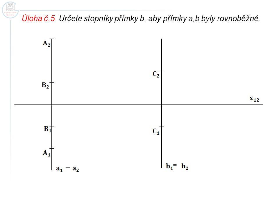 Úloha č.5 Určete stopníky přímky b, aby přímky a,b byly rovnoběžné. =