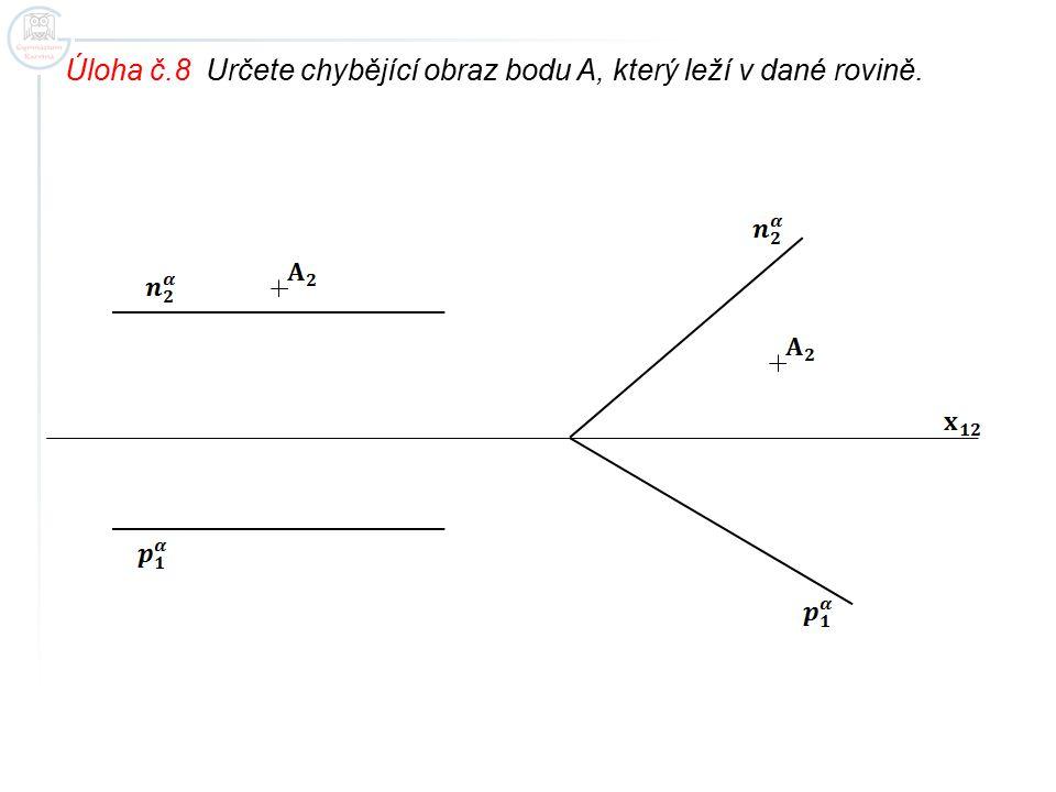 Úloha č.8 Určete chybějící obraz bodu A, který leží v dané rovině.
