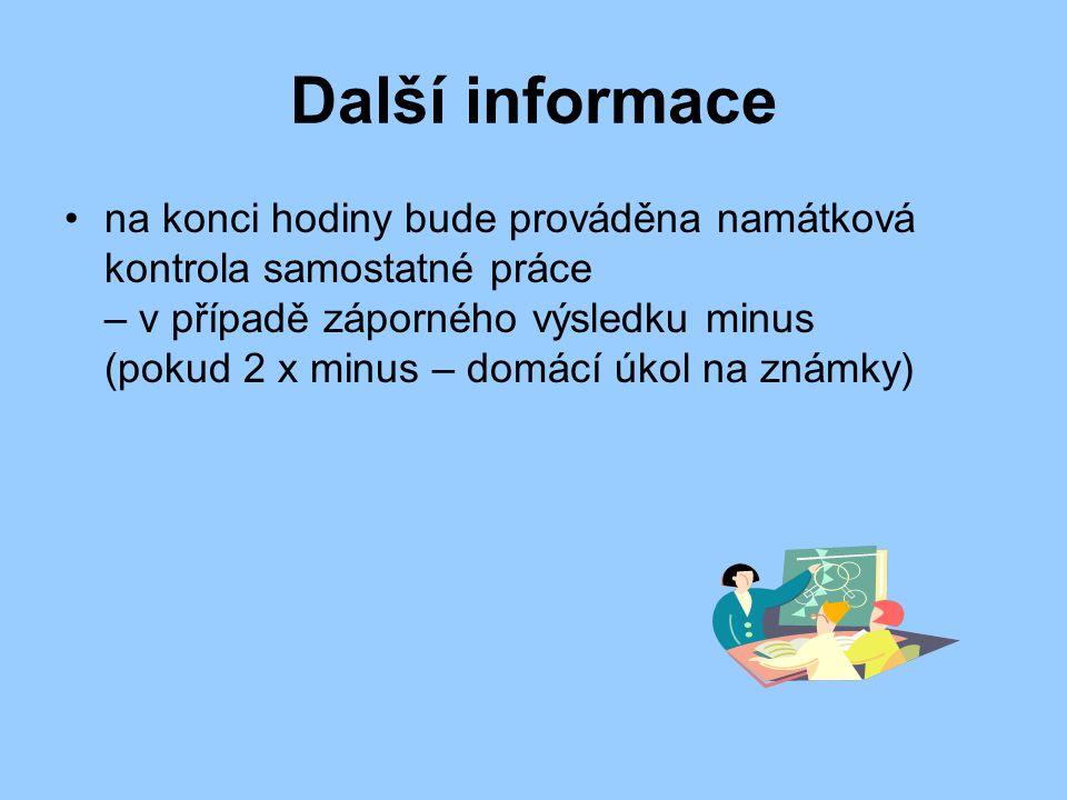Další informace na konci hodiny bude prováděna namátková kontrola samostatné práce – v případě záporného výsledku minus (pokud 2 x minus – domácí úkol na známky)