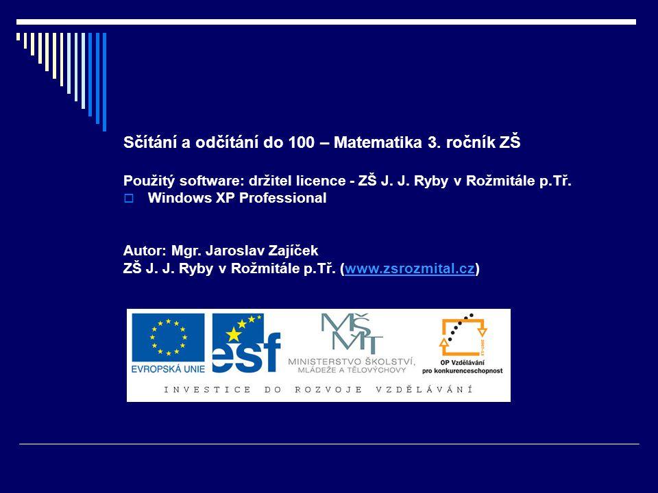 Sčítání a odčítání do 100 – Matematika 3. ročník ZŠ Použitý software: držitel licence - ZŠ J. J. Ryby v Rožmitále p.Tř.  Windows XP Professional Auto