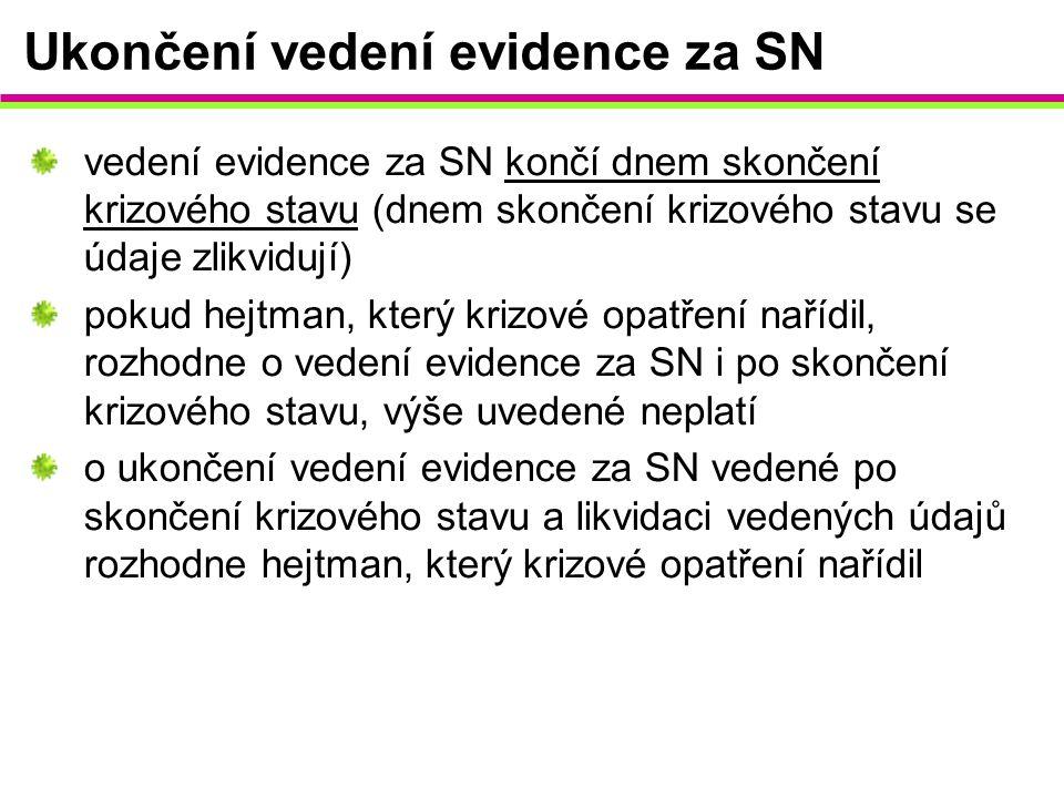 Ukončení vedení evidence za SN vedení evidence za SN končí dnem skončení krizového stavu (dnem skončení krizového stavu se údaje zlikvidují) pokud hej
