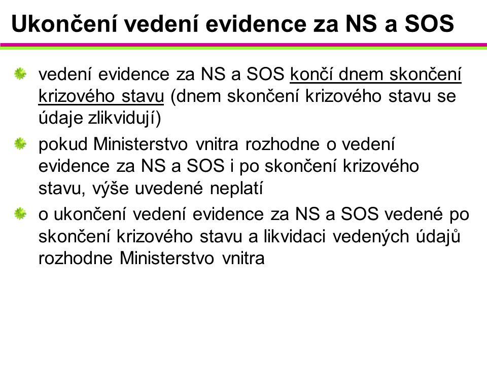 Ukončení vedení evidence za NS a SOS vedení evidence za NS a SOS končí dnem skončení krizového stavu (dnem skončení krizového stavu se údaje zlikviduj
