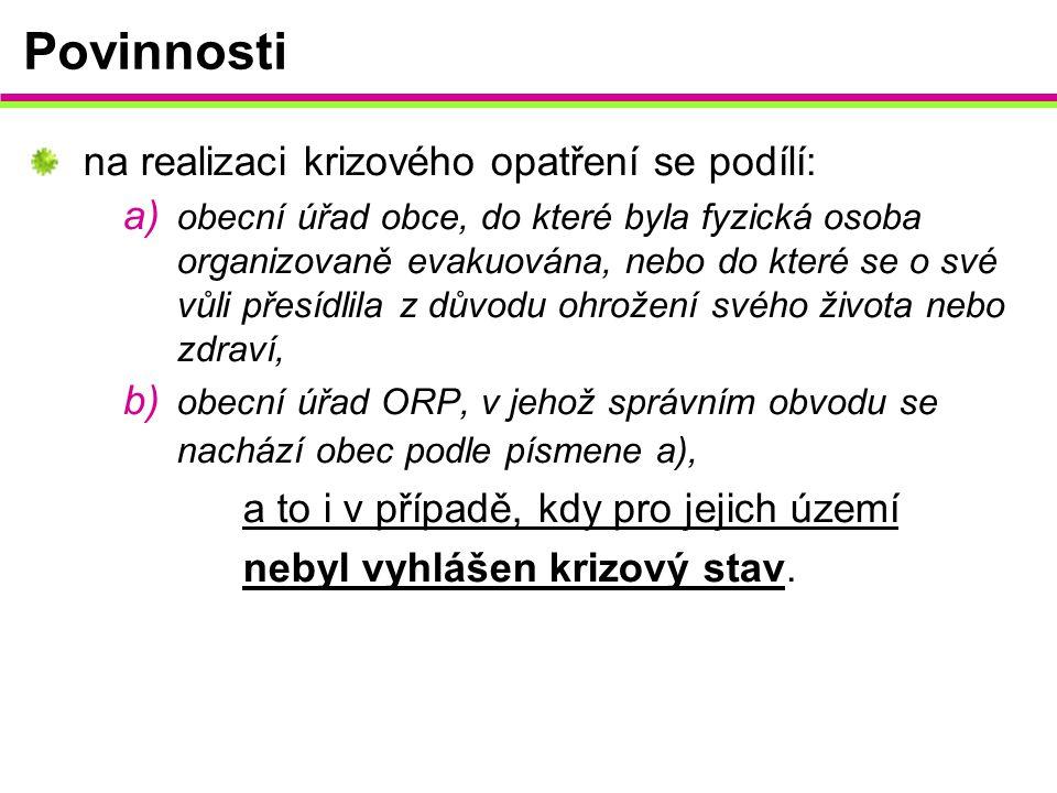 Povinnosti na realizaci krizového opatření se podílí: a) obecní úřad obce, do které byla fyzická osoba organizovaně evakuována, nebo do které se o své
