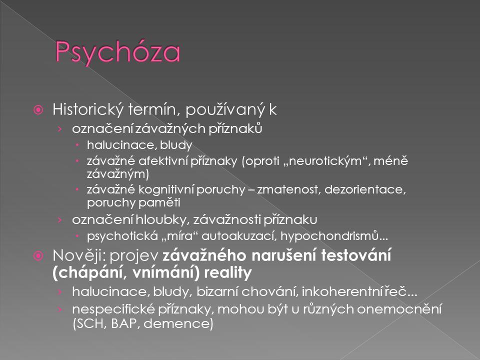 """ Historický termín, používaný k › označení závažných příznaků  halucinace, bludy  závažné afektivní příznaky (oproti """"neurotickým"""", méně závažným)"""