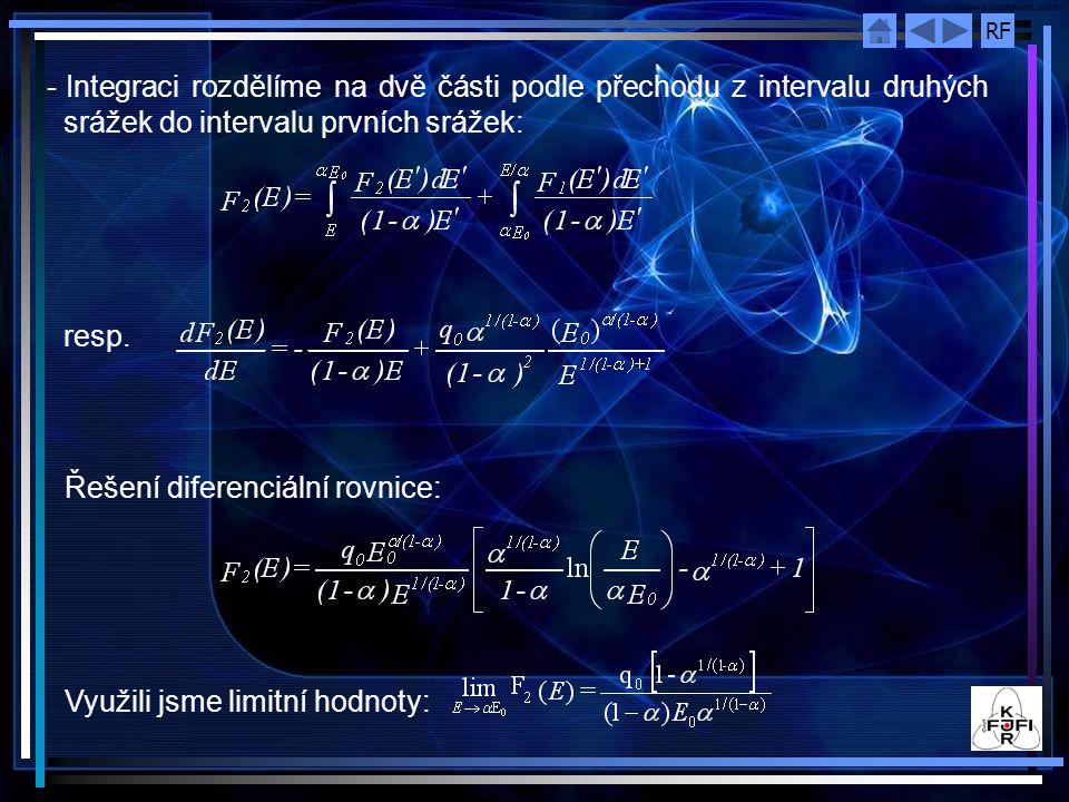 RF - Integraci rozdělíme na dvě části podle přechodu z intervalu druhých srážek do intervalu prvních srážek: resp. Řešení diferenciální rovnice: Využi