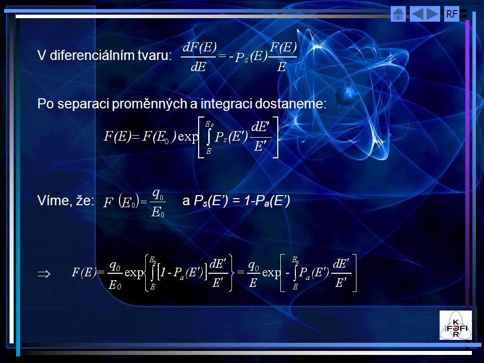 RF V diferenciálním tvaru: Po separaci proměnných a integraci dostaneme: Víme, že:a P s (E') = 1-P a (E') 