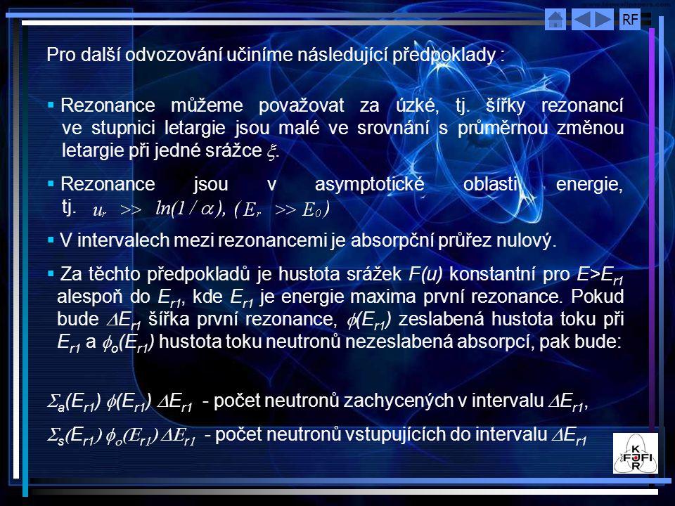 RF Pro další odvozování učiníme následující předpoklady :  Rezonance můžeme považovat za úzké, tj. šířky rezonancí ve stupnici letargie jsou malé ve