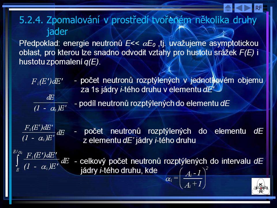 RF 5.2.4. Zpomalování v prostředí tvořeném několika druhy jader Předpoklad: energie neutronů E<<  E 0,tj. uvažujeme asymptotickou oblast, pro kterou