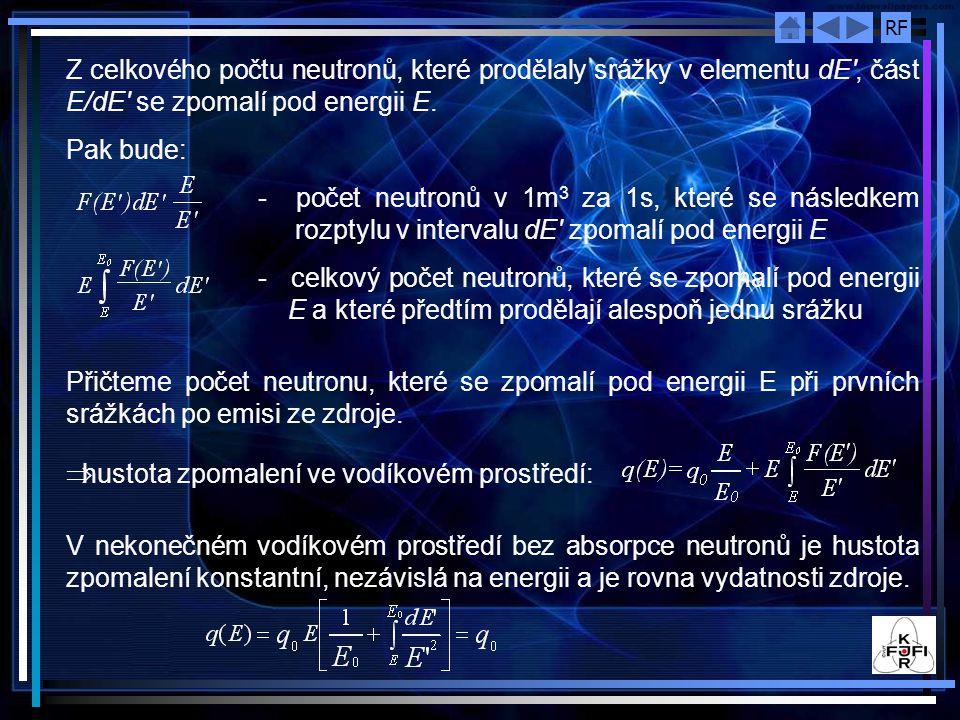 RF Z celkového počtu neutronů, které prodělaly srážky v elementu dE', část E/dE' se zpomalí pod energii E. Pak bude: - počet neutronů v 1m 3 za 1s, kt