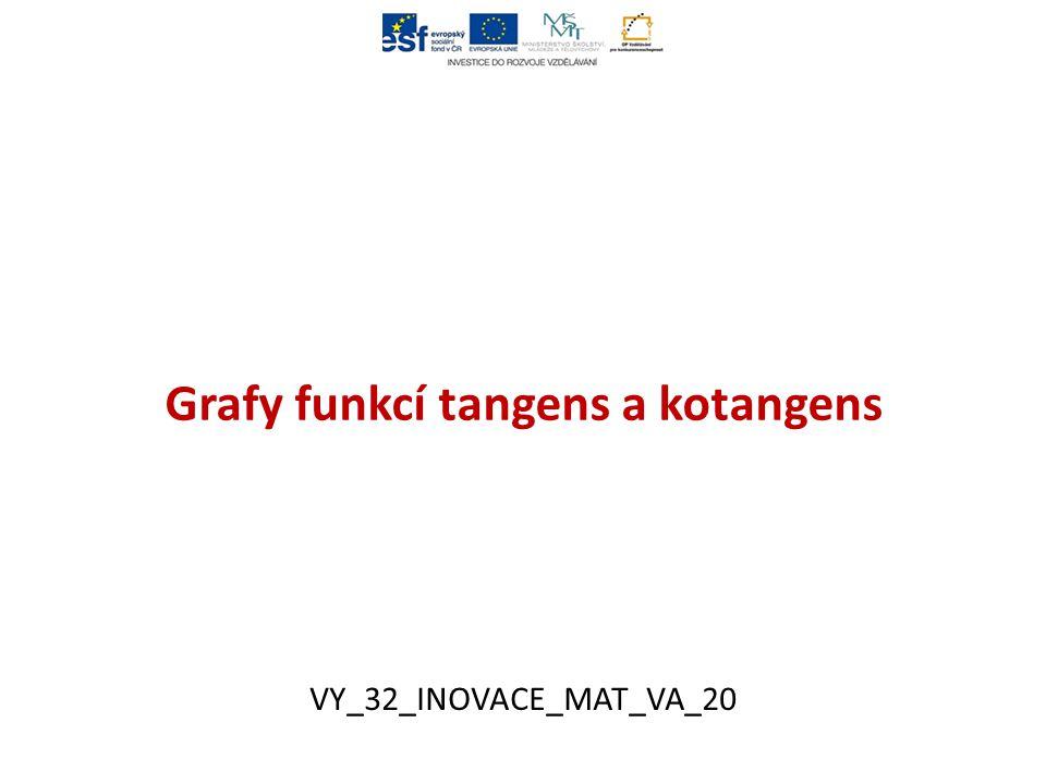 Grafy funkcí tangens a kotangens VY_32_INOVACE_MAT_VA_20