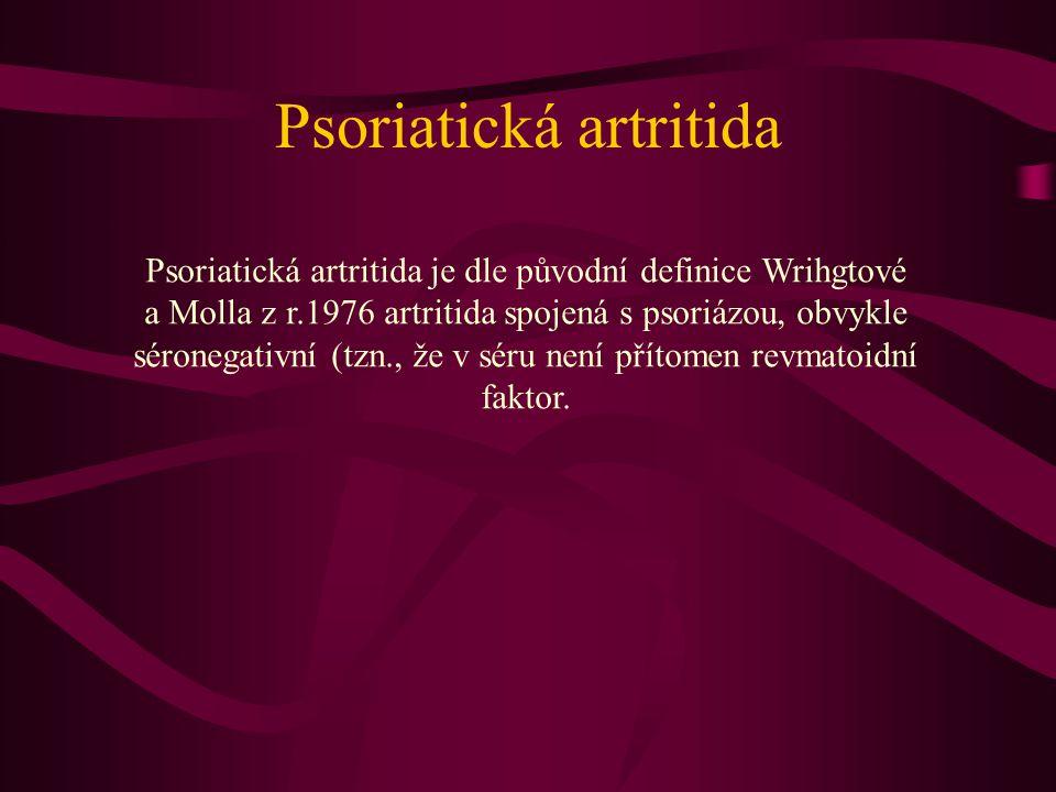 Diagnostická kritéria 1.psoriatické postižení kůže nebo nehtů + 2.