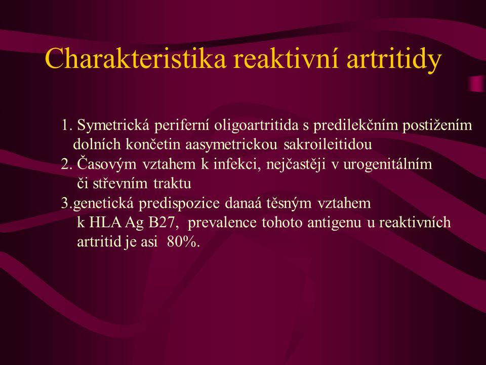 Charakteristika reaktivní artritidy 1. Symetrická periferní oligoartritida s predilekčním postižením dolních končetin aasymetrickou sakroileitidou 2.