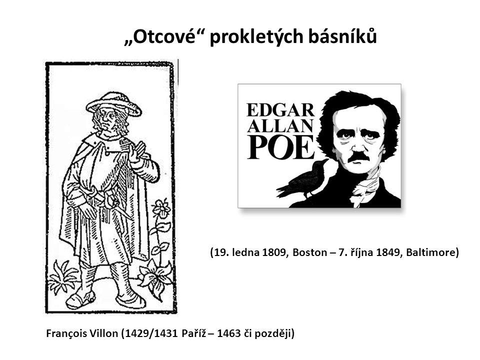 """François Villon (1429/1431 Paříž – 1463 či později) (19. ledna 1809, Boston – 7. října 1849, Baltimore) """"Otcové"""" prokletých básníků"""