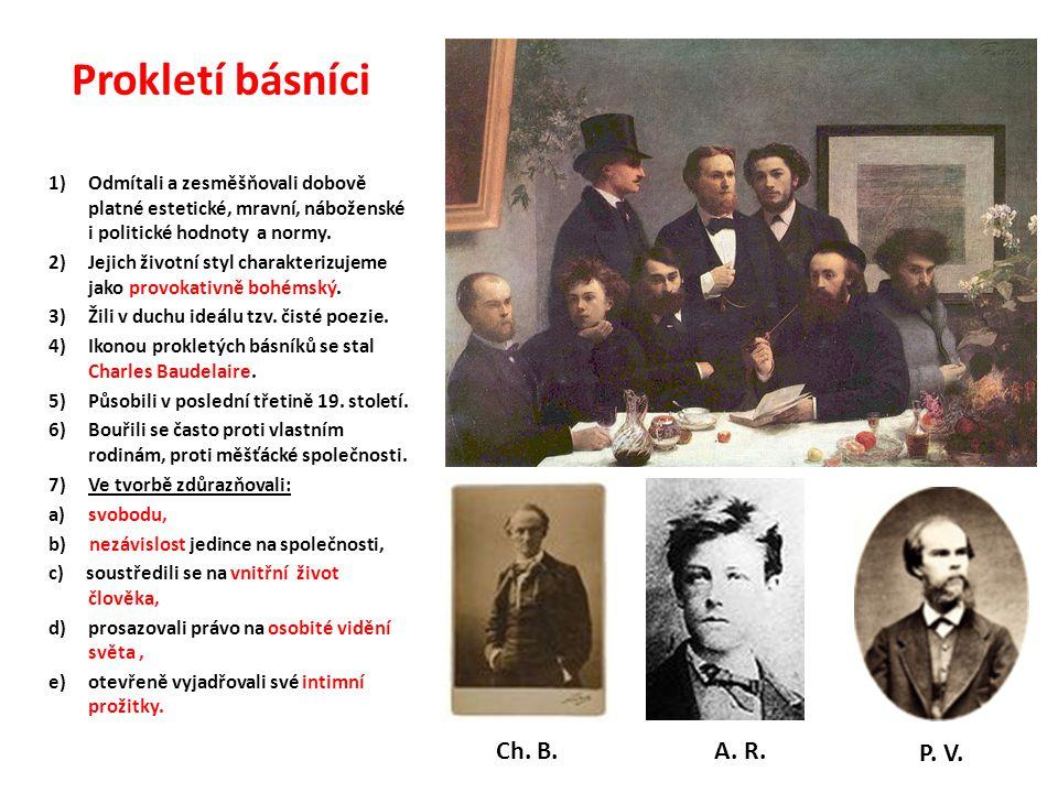 Prokletí básníci 1)Odmítali a zesměšňovali dobově platné estetické, mravní, náboženské i politické hodnoty a normy. 2)Jejich životní styl charakterizu